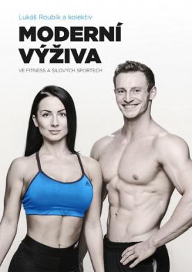 Moderní výživa ve fitness a silových sportech (Lukáš Roubík a kol.)